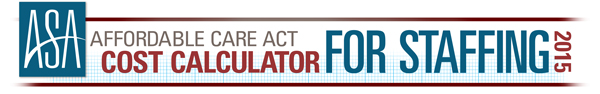 The ASA Affordable Care Act Cost Calculator for Staffing